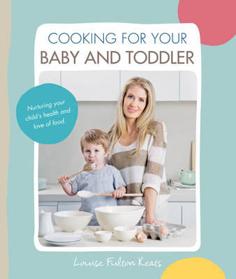 Cooking for Your Baby and Toddler by Louise Keats