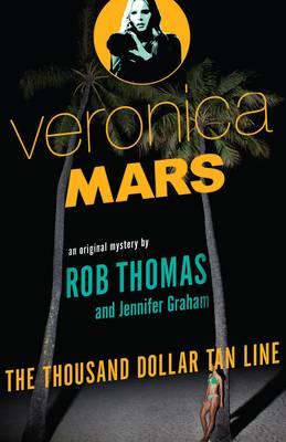 Thousand Dollar Tan Line: Veronica Mars 1 by Rob Thomas