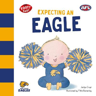 Expecting an Eagle: West Coast Eagles by Jaclyn Crupi