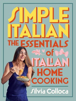 Simple Italian: The essentials of Italian home cooking book