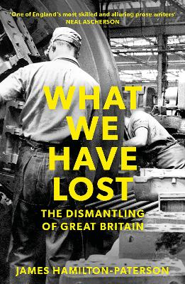 What We Have Lost: The Dismantling of Great Britain by James Hamilton-Paterson