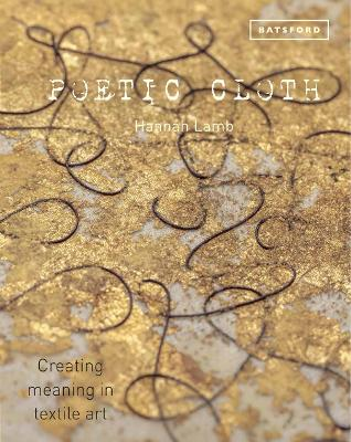Poetic Cloth: Creating meaning in textile art by Hannah Lamb