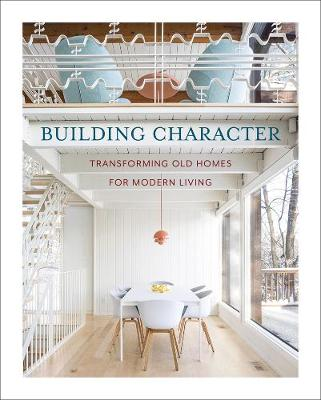 Building Character: Transforming Old Homes for Modern Living by Santoso Budiman