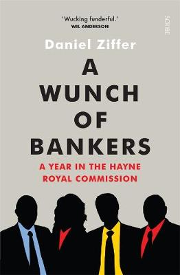 A Wunch of Bankers: A year in the Hayne royal commission by Daniel Ziffer