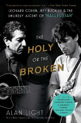 The The Holy or the Broken: Leonard Cohen, Jeff Buckley, and the Unlikely Ascent of