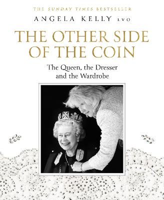 The Other Side of the Coin: The Queen, the Dresser and the Wardrobe by Angela Kelly