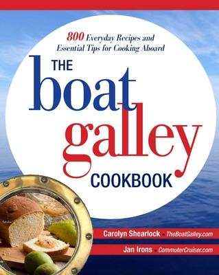 The Boat Galley Cookbook: 800 Everyday Recipes and Essential Tips for Cooking Aboard by Carolyn Shearlock