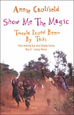 Show Me the Magic: Travels Round Benin by Taxi by Annie Caulfield