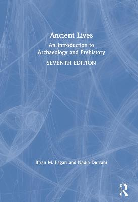 Ancient Lives: An Introduction to Archaeology and Prehistory by Brian M. Fagan