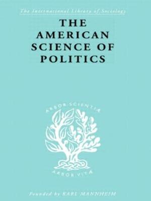 The American Science of Politics by Prof. Bernard Crick