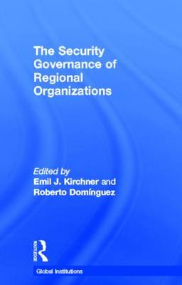 Security Governance of Regional Organizations by Emil J. Kirchner