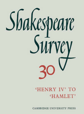 Shakespeare Survey: Volume 30, Henry IV to Hamlet by Kenneth Muir