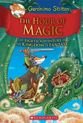 Hour of Magic (Geronimo Stilton and the Kingdom of Fantasy #8) by Geronimo Stilton