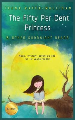 The Fifty Per Cent Princess & Other Goodnight Reads by Teena Raffa-Mulligan
