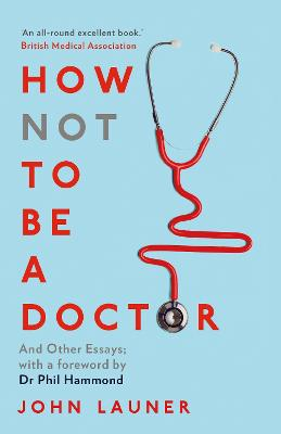 How Not to be a Doctor: And Other Essays book