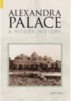 Alexandra Palace A Hidden History by Peter Harris