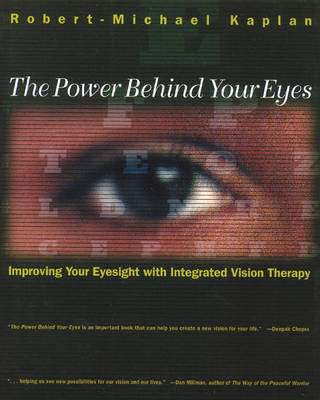 The Power Behind Your Eyes: Improving Your Eyesight with Integrated Vision Therapy book