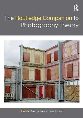 The The Routledge Companion to Photography Theory by Mark Durden