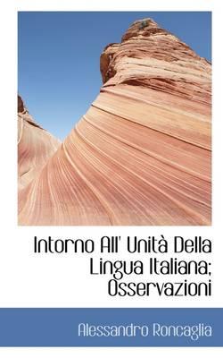 Intorno All' Unit Della Lingua Italiana; Osservazioni by Alessandro Roncaglia