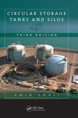 Circular Storage Tanks and Silos, Third Edition by Amin Ghali