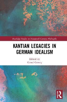 Kantian Legacies in German Idealism book