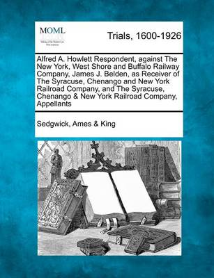 Alfred A. Howlett Respondent, Against the New York, West Shore and Buffalo Railway Company, James J. Belden, as Receiver of the Syracuse, Chenango and New York Railroad Company, and the Syracuse, Chenango & New York Railroad Company, Appellants by Sedgwick Ames King