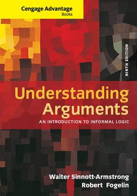 Cengage Advantage Books: Understanding Arguments: An Introduction to Informal Logic by Walter Sinnott-Armstrong