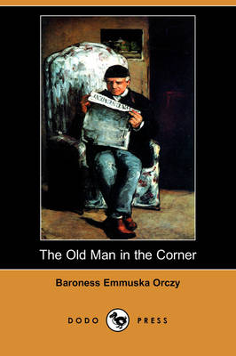 The Old Man in the Corner (Dodo Press) by Emmuska Baroness Orczy