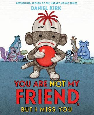You Are Not My Friend, But I Miss You by Daniel Kirk