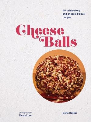 Cheeseballs by Dena Rayess