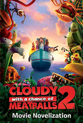 Cloudy with a Chance of Meatballs 2: Movie Novelization book
