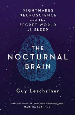 The Nocturnal Brain: Tales of Nightmares and Neuroscience by Dr Guy Leschziner