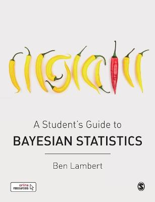 A Student's Guide to Bayesian Statistics by Ben Lambert