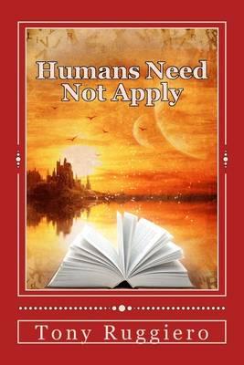 Humans Need Not Apply by Tony Ruggiero
