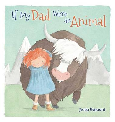 If My Dad Were an Animal by Jedda Robaard