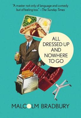 All Dressed Up and Nowhere to Go by Malcolm Bradbury