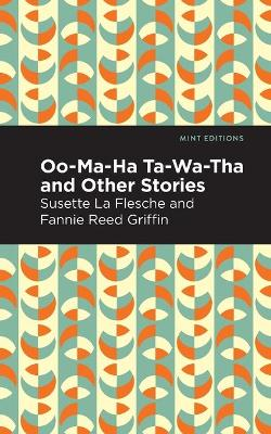 Oo-Ma-Ha-Ta-Wa-Tha and Other Stories by Susette La Flesche