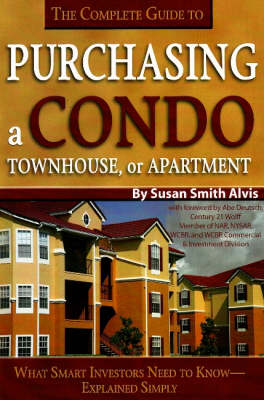 The Complete Guide to Purchasing a Condo, Townhouse or Apartment by Susan Smith Alvis