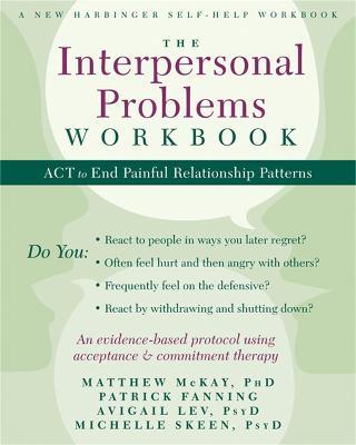 The Interpersonal Problems Workbook by Matthew McKay