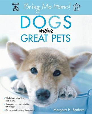 Bring Me Home! Dogs Make Great Pets book
