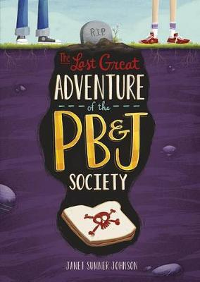 Last Great Adventure of the PB and J Society by Johnson,,Janet Sumner