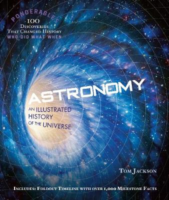 Astronomy (Ponderables): An Illustrated History of The Universe by Tom Jackson