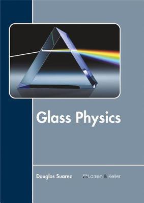 Glass Physics by Douglas Suarez