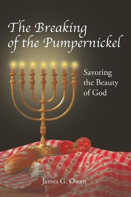 The Breaking of the Pumpernickel: Savoring the Beauty of God by James G Owen