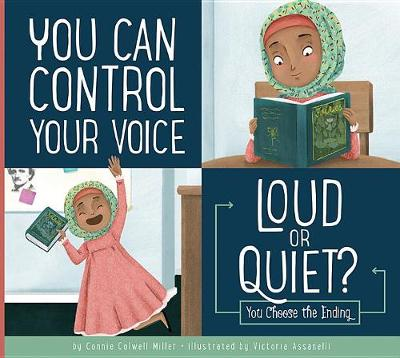 You Can Control Your Voice: Loud or Quiet? by Connie Colwell Miller