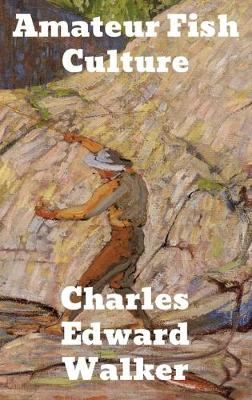 Amateur Fish Culture by Charles Edward Walker