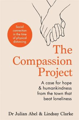 The Compassion Project: A case for hope and humankindness from the town that beat loneliness by Julian Abel