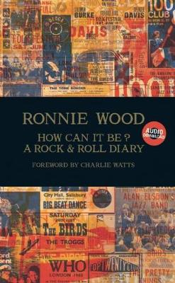 How Can It Be? A Rock & Roll Diary by Ronnie Wood