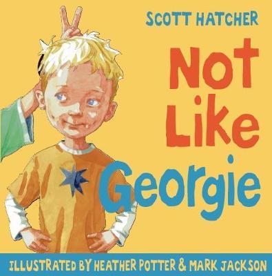 Not Like Georgie by Scott Hatcher
