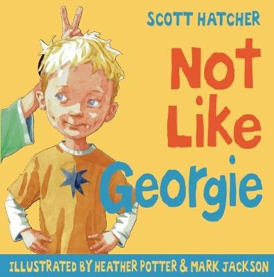 Not Like Georgie by Scott Hatcher